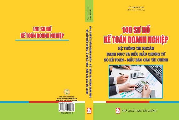 Sách 140 Sơ Đồ Kế Toán Doanh Nghiệp- Hệ Thống Tài Khoản, Danh Mục Và Biểu Mẫu Chứng Từ , Sổ Kế Toán, Mẫu Báo Cáo Tài Chính Năm 2015
