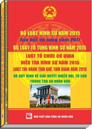 Bộ Luật Hình Sự Năm 2015 Sửa Đổi, Bổ Sung Năm 2017 - Bộ Luật Tố Tụng Hình Sự Năm 2015 - Luật Tổ Chức Cơ Quan Điều Tra Hình Sự Năm 2015