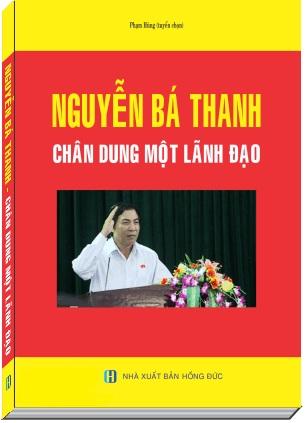 Cuốn Sách: Nguyễn Bá Thanh – Chân Dung Một Lãnh Đạo