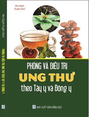 Cuốn Sách PHÒNG VÀ ĐIỀU TRỊ UNG THƯ THEO TÂY Y VÀ ĐÔNG Y