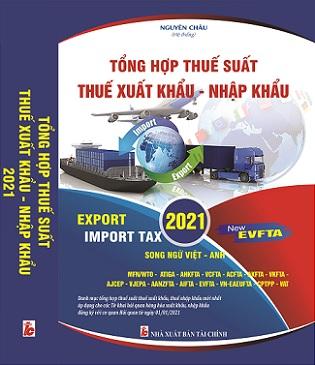 Sách Biểu Thuế Xuất Nhập Khẩu Tổng Hợp Năm 2021 (Song Ngữ Việt - Anh)