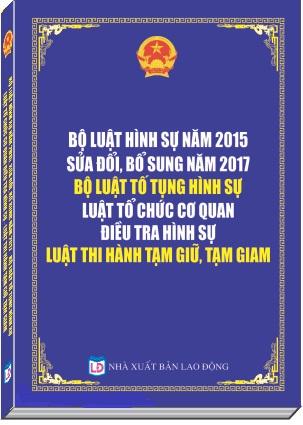Sách Bộ Luật Hình Sự 2015 (Sửa Đổi, Năm 2017) Bộ Luật Tố Tụng Hình Sự Luật Tổ Chức Cơ Quan Điều Tra Hình Sự Luật Thi Hành Tạm Giữ, Tạm Giam
