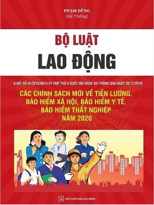 Sách BỘ LUẬT LAO ĐỘNG-CÁC CHÍNH SÁCH MỚI VỀ TIỀN LƯƠNG, BẢO HIỂM XÃ HỘI, BẢO HIỂM Y TẾ, BẢO HIỂM THẤT NGHIỆP NĂM 2020