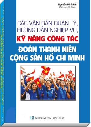Sách Các Văn Bản Quản Lý, Hướng Dẫn Nghiệp Vụ, Kỹ Năng Công Tác Đoàn Thanh Niên Cộng Sản Hồ Chí Minh.