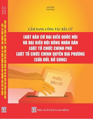 Sách Cẩm Nang Công Tác Bầu Cử – Luật Bầu Cử Đại Biểu Quốc Hội Và Đại Biểu Hội Đồng Nhân Dân – Luật Tổ Chức Chính Phủ – Luật Tổ Chức Chính Quyền Địa Phương
