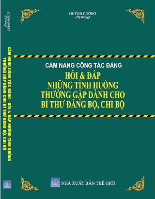 Sách Cẩm Nang Công Tác Đảng Hỏi & Đáp Những Tình Huống Thường Gặp Dành Cho Bí Thư Đảng Bộ, Chi Bộ