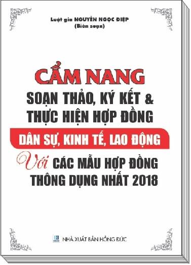 Sách Cẩm Nang Soạn Thảo, Ký Kết Và Thực Hiện Hợp Đồng Dân Sự, Kinh Tế, Lao Động Với Các Mẫu Hợp Đồng Thông Dụng Nhất 2018