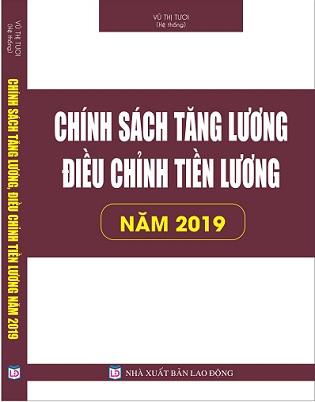 Sách Chính Sách Tăng Lương, Điều Chỉnh Tiền Lương Năm 2019. Áp Dụng Từ Ngày 1-7-2019