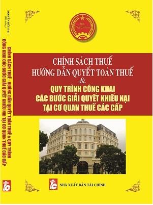 Sách Chính Sách Thuế, Hướng Dẫn Quyết Toán Thuế Và Quy Trình Công Khai Các Bước Giải Quyết Khiếu Nại Tại Cơ Quan Thuế