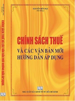 Sách Chính Sách Thuế Và Các Văn Bản Mới Hướng Dẫn Áp Dụng