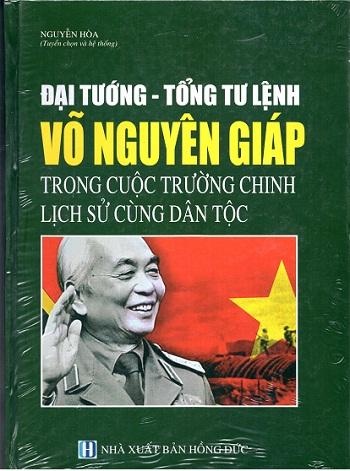Sách Đại tướng - Tổng Tư lệnh Võ Nguyên Giáp trong cuộc trường chinh lịch sử cùng dân tộc.