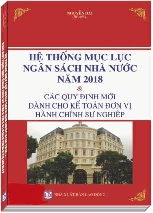 Sách Hệ Thống Mục Lục Ngân Sách Nhà Nước Năm 2018 Và Các Quy Định Mới Dành Cho Kế Toán Đơn Vị Hành Chính Sự Nghiệp.
