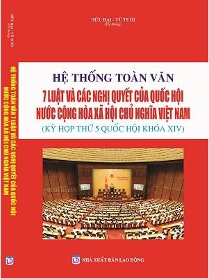 Sách Hệ Thống Toàn Văn 7 Luật Và Các Nghị Quyết Của Quốc Hội Nước Cộng Hòa Xã Hội Chủ Nghĩa Việt Nam (Kỳ Họp Thứ 5 Quốc Hội Khóa XIV).