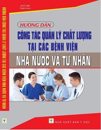 Sách Hướng Dẫn Công Tác Quản Lý Chất Lượng Tại Các Bệnh Viện Nhà Nước Và Tư Nhân.