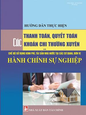 Sách Hướng Dẫn Thực Hiện Thanh Toán, Quyết Toán Các Khoản Chi Thường Xuyên Và Chế Độ Sử Dụng Kinh Phí, Tài Sản Nhà Nước