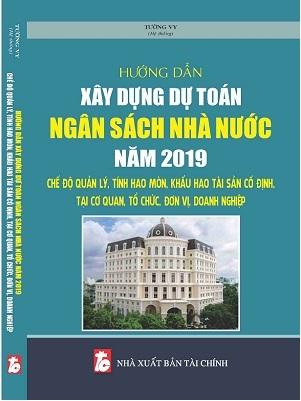 Sách Hướng Dẫn Xây Dựng Dự Toán Ngân Sách Nhà Nước Năm 2019 & Chế Độ Quản Lý, Tính Hao Mòn, Khấu Hao Tài Sản Cố Định