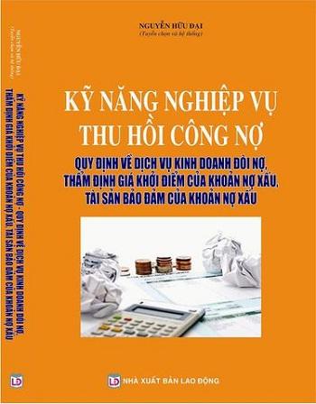 Sách Kỹ Năng Nghiệp Vụ Thu Hồi Công Nợ - Quy Định Về Dịch Vụ Kinh Doanh Đòi Nợ, Thẩm Định Giá Khởi Điểm Của Khoản Nợ Xấu, Tài Sản Bảo Đảm Của Khoản Nợ Xấu
