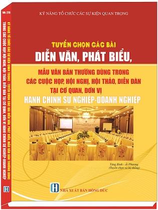 Sách Kỹ Năng Tổ Chức Các Sự Kiện Quan Trọng - Tuyển Chọn Các Bài Diễn Văn, Phát Biểu, Mẫu Văn Bản Thường Dùng Trong Các Cuộc Họp, Hội Nghị