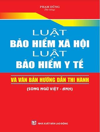 Sách Luật Bảo Hiểm Xã Hội – Luật Bảo Hiểm Y Tế Và Văn Bản Hướng Dẫn Thi Hành (Song Ngữ Việt – Anh).