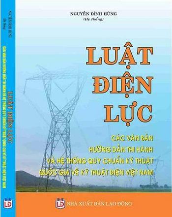Sách Luật Điện Lực - Các Văn Bản Hướng Dẫn Thi Hành Và Hệ Thống Quy Chuẩn Kỹ Thuật Quốc Gia Về Kỹ Thuật Điện Việt Nam.