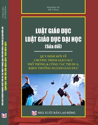 Sách Luật Giáo dục – Luật Giáo dục đại học (sửa đổi) – Quy định mới về chương trình giáo dục phổ thông & công tác thi đua, khen thưởng ngành Giáo dục.