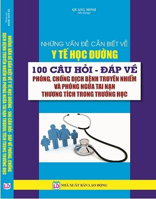 Sách NHỮNG VẤN ĐỀ CẦN BIẾT VỀ Y TẾ HỌC ĐƯỜNG - 100 CÂU HỎI, ĐÁP VỀ PHÒNG, CHỐNG DỊCH BỆNH TRUYỀN NHIỄM