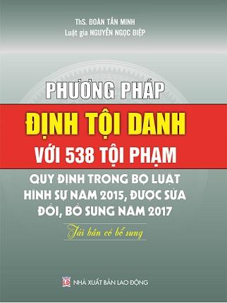 Sách Phương Pháp Định Tội Danh Với 538 Tội Phạm Quy Định Trong Bộ Luật Hình Sự Năm 2015, Được Sửa Đổi, Bổ Sung Năm 2017