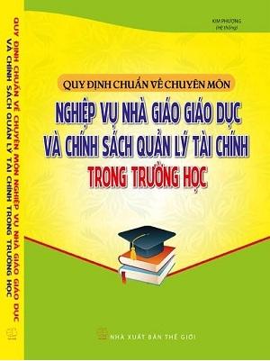 Sách Quy định chuẩn về chuyên môn nghiệp vụ nhà giáo, giáo dục và chính sách quản lý tài chính trong trường học.