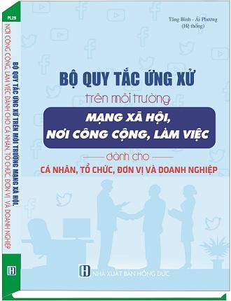 Sách Quy Tắc Ứng Xử Trên Môi Trường Mạng Xã Hội, Nơi Công Cộng, Làm Việc Dành Cho Cá Nhân, Tổ Chức, Đơn Vị Và Doanh Nghiệp
