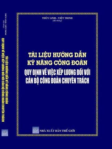 Sách Tài Liệu Hướng Dẫn Kỹ Năng Công Đoàn Quy Định Về Việc Xếp Lương Đối Với Cán Bộ Công Đoàn Chuyên Trách.