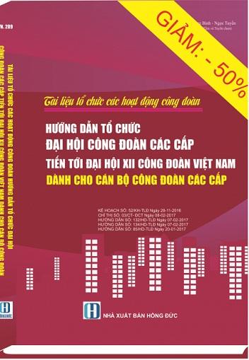 Sách Tài Liệu Tổ Chức Các Hoạt Động Công Đoàn, Hướng Dẫn Tổ Chức Đại Hội Công Đoàn Các Cấp Tiến Tới Đại Hội XII Công Đoàn Việt Nam