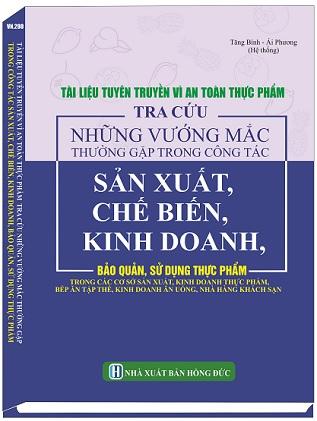 Sách Tài Liệu Tuyên Truyền Vì An Toàn Thực Phẩm & Tra Cứu Những Vướng Mắc Thường Gặp Trong Công Tác Sản Xuất, Chế Biến, Kinh Doanh