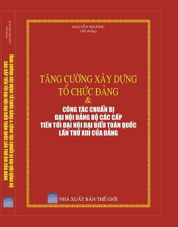 Sách Tăng Cường Xây Dựng Tổ Chức Đảng & Công Tác Chuẩn Bị Đại Hội Đảng Bộ Các Cấp Tiến Tới Đại Hội Đại Biểu Toàn Quốc Lần Thứ XIII Của Đảng