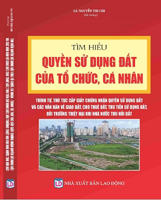 Sách Tìm Hiểu Quyền Sử Dụng Đất Của Tổ Chức, Cá Nhân - Trình Tự, Thủ Tục Cấp Giấy Chứng Nhận Quyền Sử Dụng Đất
